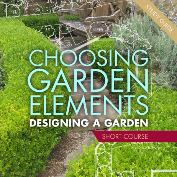 Choosing Garden Elements - Short Course